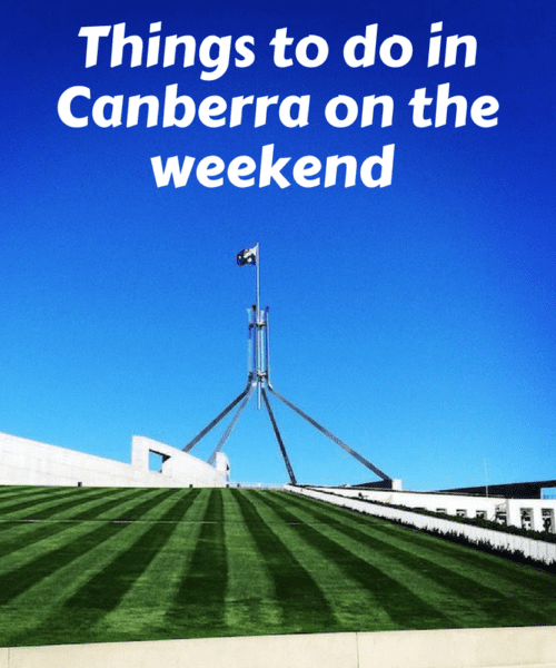 Comprehensive weekend guide to Canberra – What to see and do, Where to go and Where to stay?
