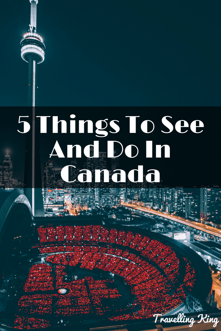 5 Things To See And Do In Canada