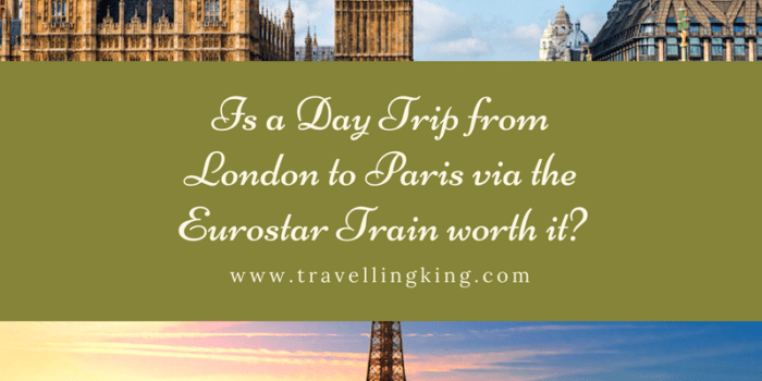 Is a Day Trip from London to Paris via the Eurostar Train worth it?