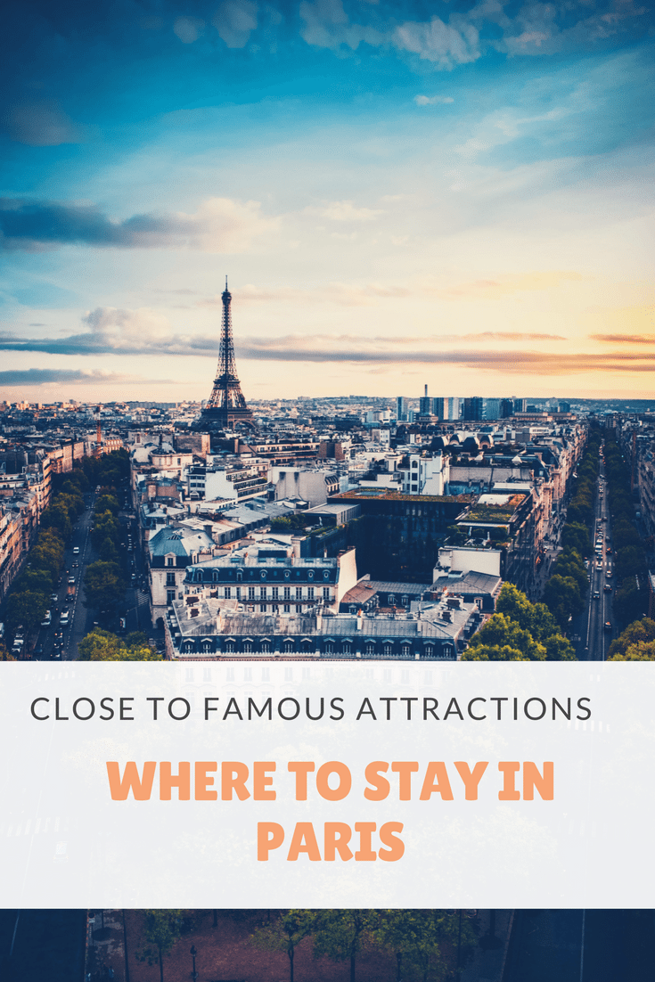Where to stay in Paris – Close to Famous attractions. Paris is a fairly compact city, so no matter where you decide to stay you should be able to get around the rest of city fairly easily. We've done our best to provide a list of accommodations close to famous sites around Paris depending on your budget and your travelling style.
