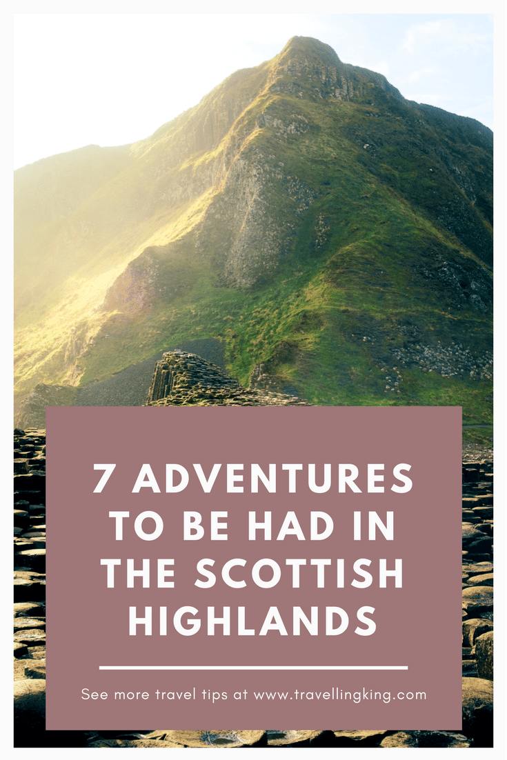 7 Adventures to Be Had in The Scottish Highlands. If you want an adventure, breathe some fresh air and unwind, head to the Scottish Highlands. This is one of the most spectacular sceneries around the UK. They have everything you want, from mountains, to the coastline, and some deep beautiful lochs (and yes, Loch Ness is in the Highlands). You can even enjoy some of the best whisky in the world when you visit.