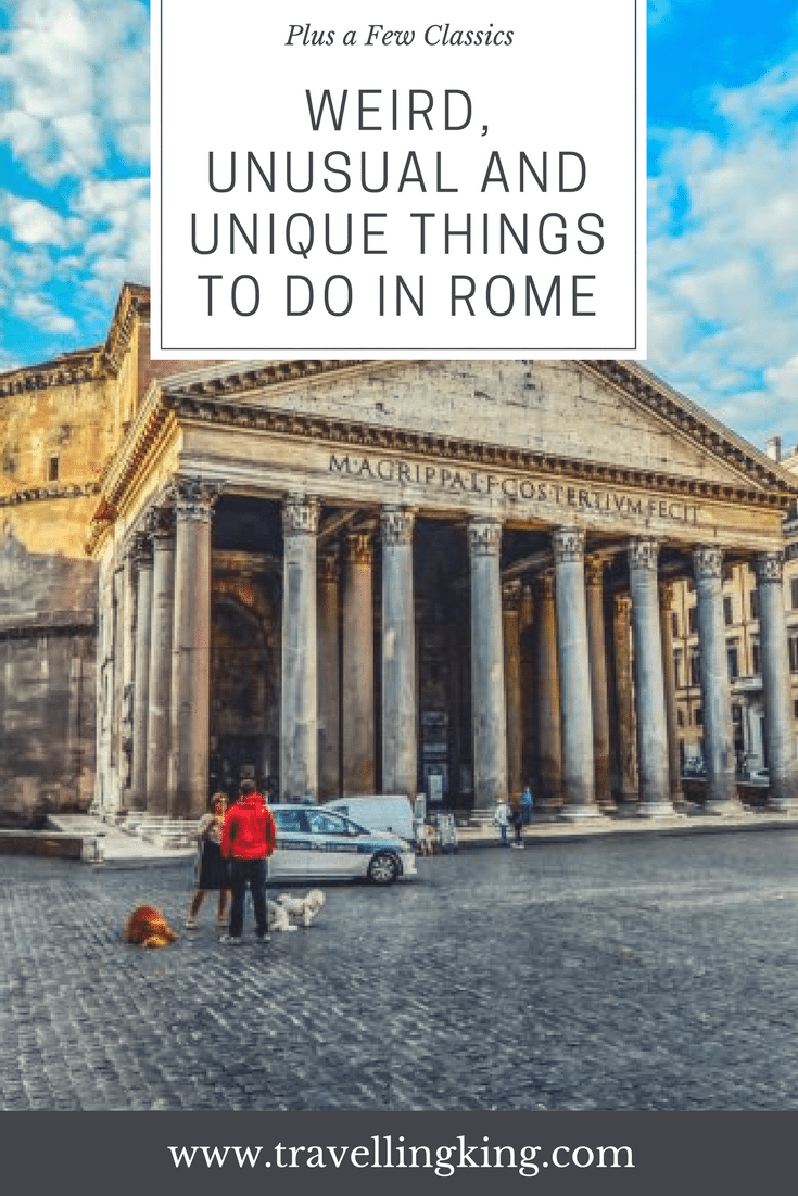 Weird, Unusual and Unique Things to do in Rome for First Time Travellers (Plus a Few Classics)