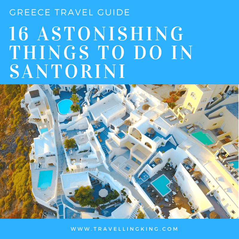 16 Astonishing Things to do in Santorini – Greece Travel Guide
