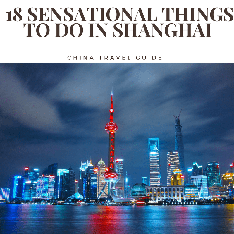 Tips For Traveling To China For The First Time: 18 Sensational Things To Do In Shanghai