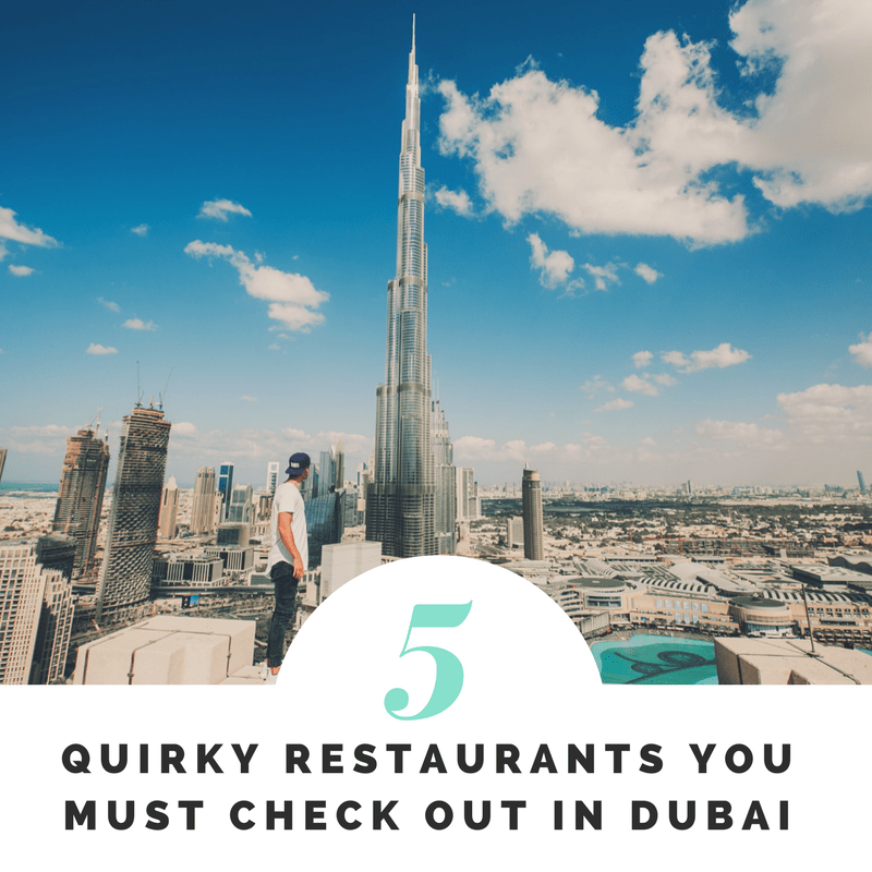 5 Quirky Restaurants you must check out in Dubai