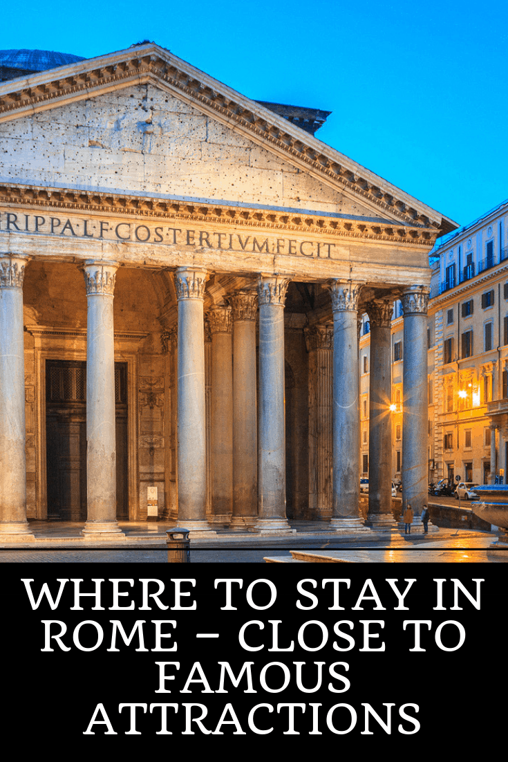 Where to Stay in Rome – Close to Famous Attractions