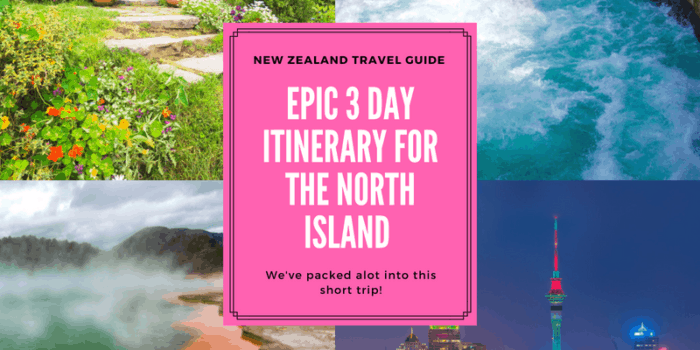 Epic 3 day Itinerary for the North Island of New Zealand