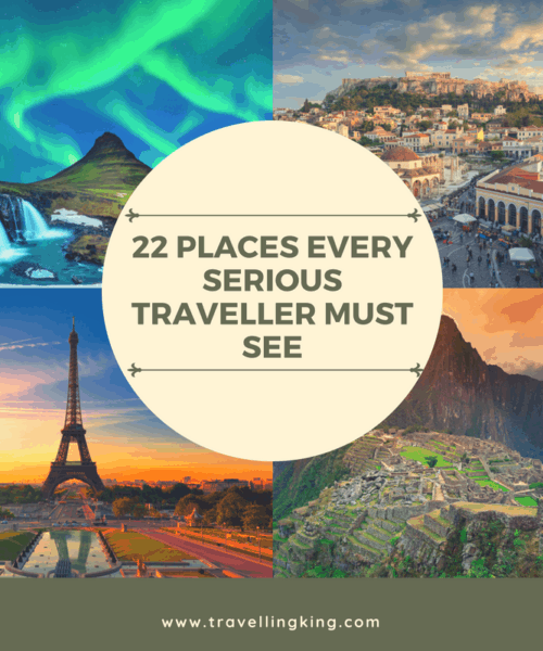 22 Places Every Serious Traveller Must See