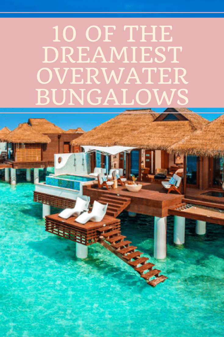 10 of the Dreamiest Overwater Bungalows