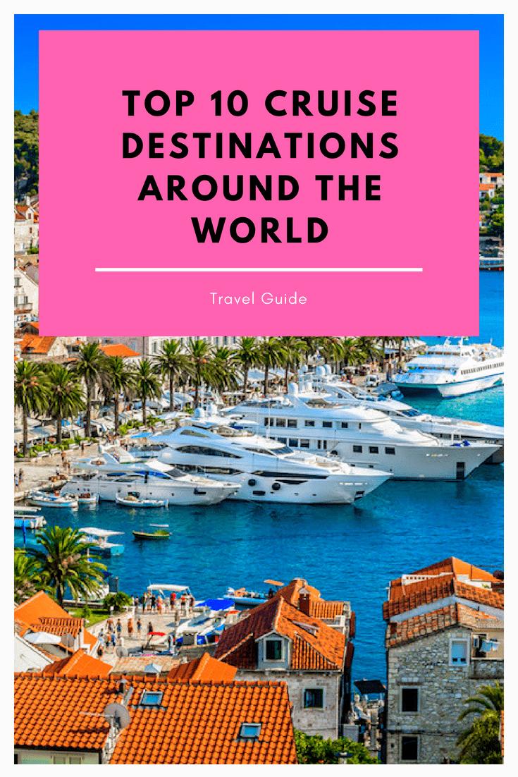 Top 10 Cruise Destinations Around The World