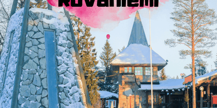 The Ultimate Guide to Rovaniemi