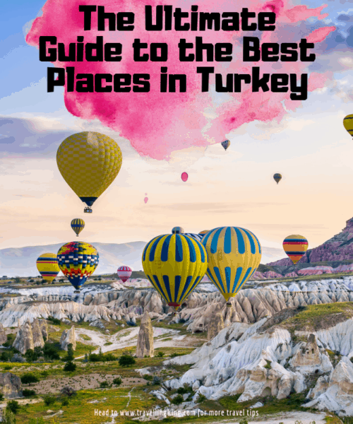 The Ultimate Guide to the Best Places in Turkey
