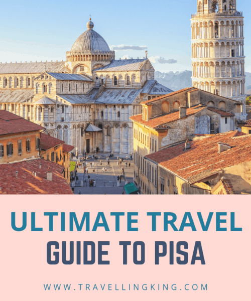 The Ultimate Travel Guide to Pisa