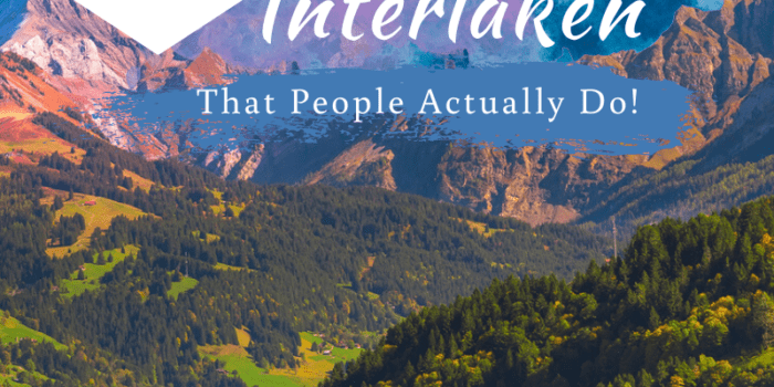 17 Things to do in Interlaken - That People Actually Do!