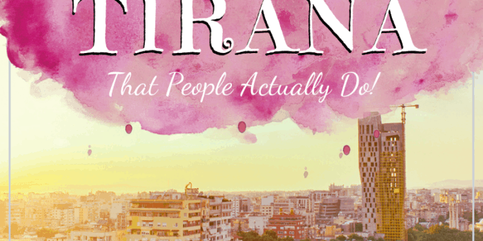 18 Things to do in Tirana - That People Actually Do!
