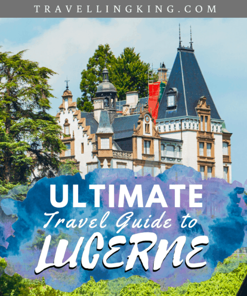 Ultimate Travel Guide to Lucerne