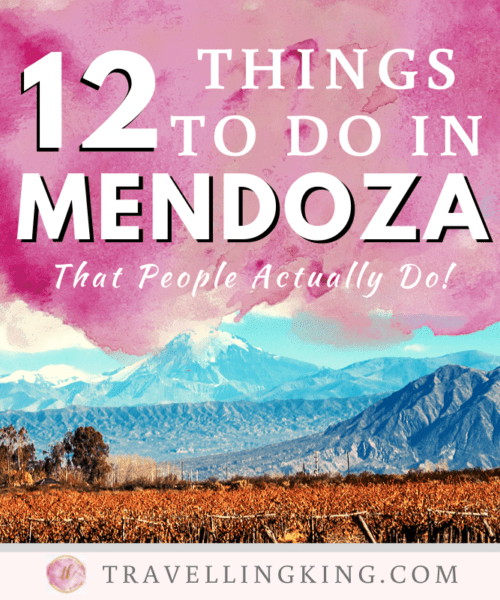12 Things to do in Mendoza - That People Actually Do!