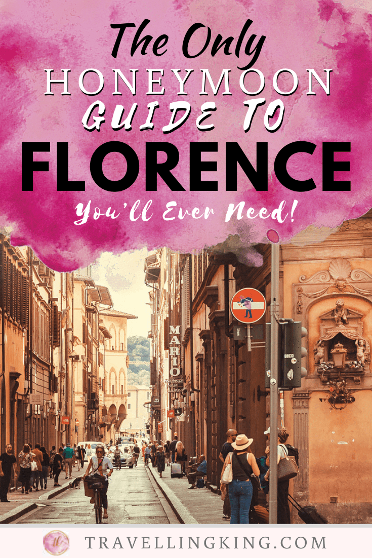 The Only Honeymoon Guide to Florence You'll Ever Need!